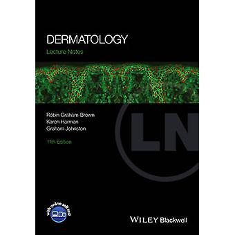 Lecture Notes - Dermatology (11th Revised edition) by Robin Graham-Bro