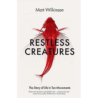 Créatures sans repos - l'histoire de la vie à dix mouvements par Matt Wilkin