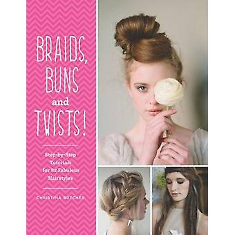 Braids - Buns & Twists - Step-By-Step Tutorials for 82 Fabulous Hairst