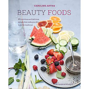 Beauty Foods - 65 Nutritious and Delicious Recipes That Make You Shine