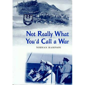 Not Really What You'd Call a War by Norman Hampson - 9781870325387 Bo