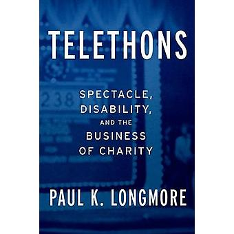 Telethons - Spectacle - Disability - and the Business of Charity by Pa