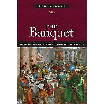 The Banquet - Dining in the Great Courts of Late Renaissance Europe by