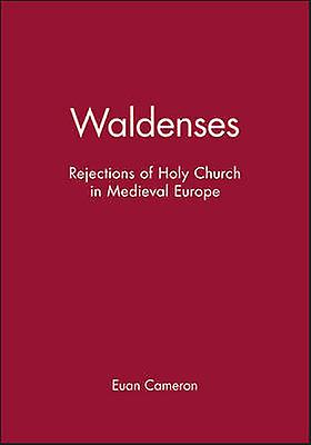 The Waldenses - Rejections of Holy Church in Medieval Europe by Euan