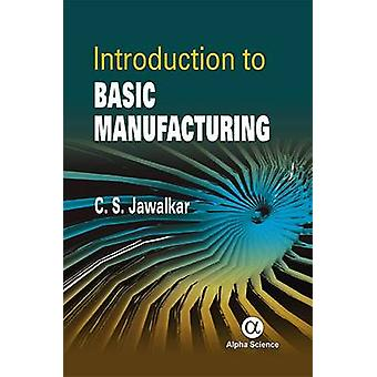 Introduction to Basic Manufacturing by C. S. Jawalkar - 9781783322619