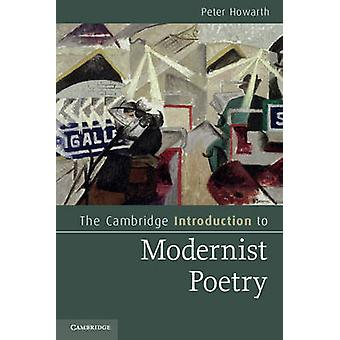 The Cambridge Introduction to Modernist Poetry by Peter Howarth - 978