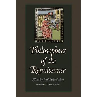 Philosophers of the Renaissance (Revised edition) by Paul Richard Blu