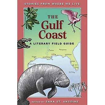 The Gulf Coast: A Literary Field Guide (Stories from Where We Live Series)