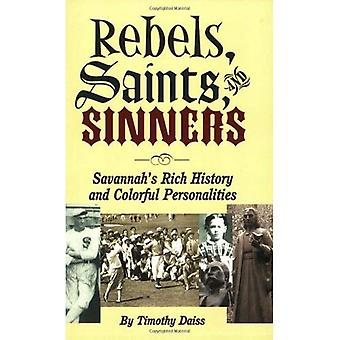 Rebels, Saints, and Sinners Savannah's Rich History and Colorful Personalities
