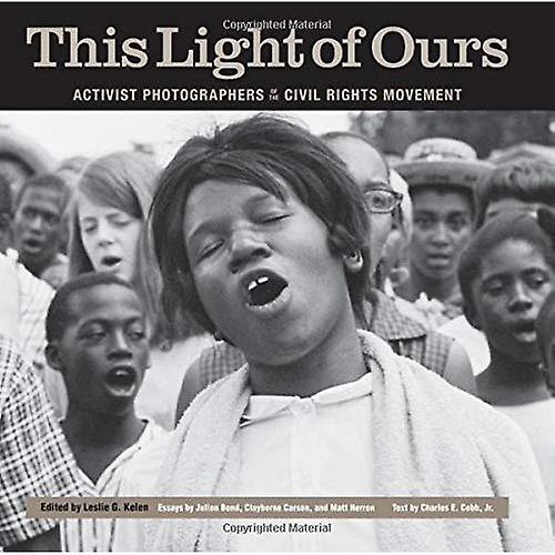 This lumière of Ours  Activist Photographers of The Civil Rights MoveHommest