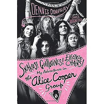 Snakes! Guillotines! Electric Chairs!: My Adventures in the Alice Cooper Band