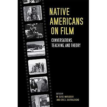Native Americans on Film: Conversations, Teaching, and� Theory