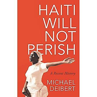 Haiti Will Not Perish: A Recent History