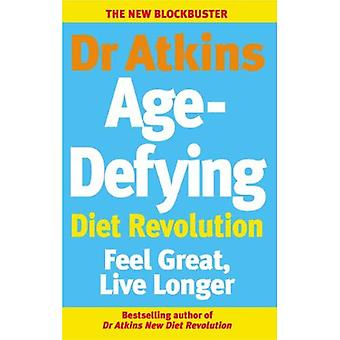 Dr Atkins Age-Defying Diet Revolution: Feel great, live longer