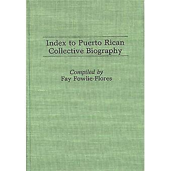Índice biografía colectiva puertorriqueña. por FowlieFlores & Fay
