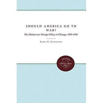 Ska gå Amerika kriger debatten över utrikespolitiken i Chicago 19391941 av Schneider & James C.