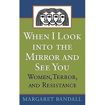 When I Look into the Mirror and See You Women Terror and Resistance by Randall & Margaret
