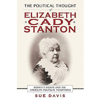 The Political Thought of Elizabeth Cady Stanton Womens Rights and the American Political Traditions by Davis & Sue
