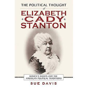 Den politiska tanken av Elizabeth Cady Stanton kvinnors rättigheter och de amerikanska politiska traditionerna av Davis & Sue