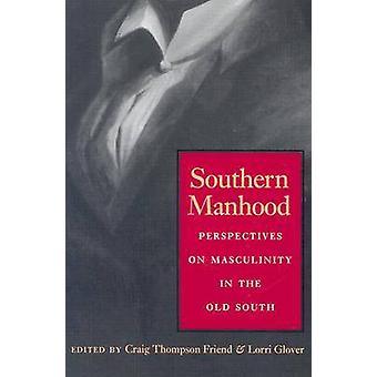 Virilità meridionale prospettive sulla mascolinità nel vecchio sud dall'amico & Craig Thompson