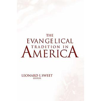 EVANGELICAL TRADITION IN AMERICA by Sweet & Leonard