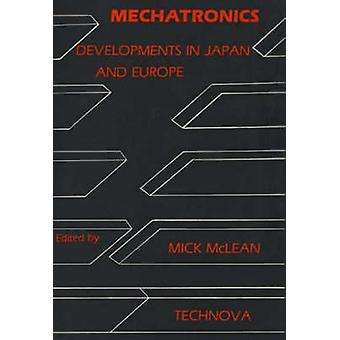Mechatronics Developments in Japan and Europe by Unknown