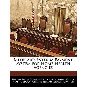 Medicare Interim Payment System for Home Health Agencies by United States Government Accountability