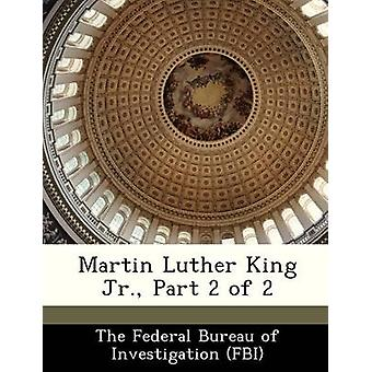 Martin Luther King Jr. Part 2 of 2 by The Federal Bureau of Investigation FBI