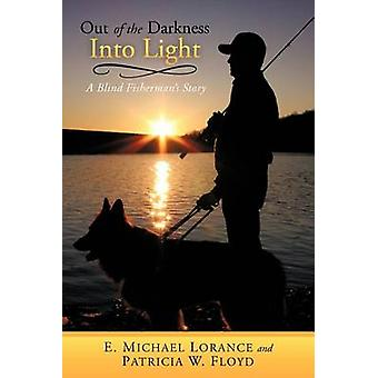 Out of the Darkness Into Light A Blind Fishermans Story by Lorance & E. Michael