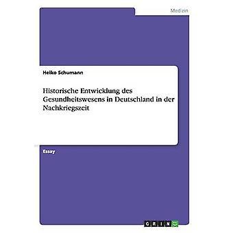 Historische Entwicklung des Gesundheitswesens in Deutschland in der Nachkriegszeit by Schumann & Heiko