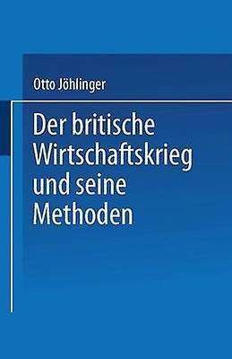Der britische Wirtschaftskrieg und seine Methoden by Jhlinger & Otto