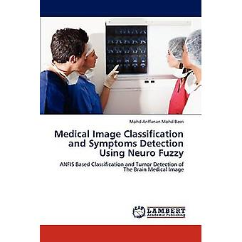 Medical Image Classification and Symptoms Detection Using Neuro Fuzzy by Mohd Basri & Mohd Ariffanan