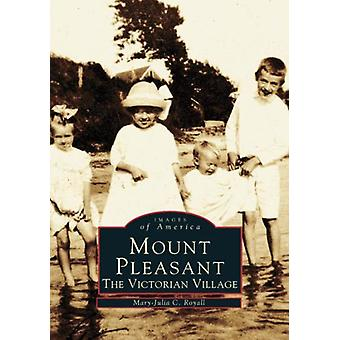 Mount Pleasant - The Victorian Village by Mary-Julia C Royall - 978073