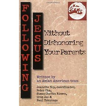 Following Jesus Without Dishonoring Your Parents by Jeanette Yep - Pe