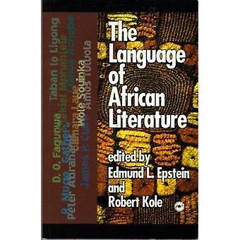 The Language of African Literature by Edmund L. Epstein - Robert Kole