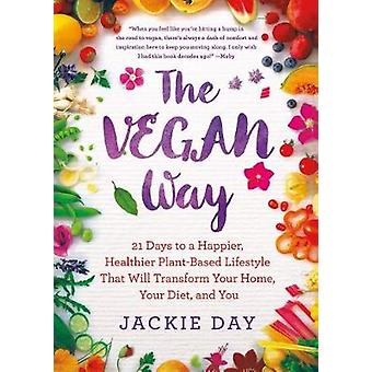 The Vegan Way - 21 Days to a Happier - Healthier Plant-Based Lifestyle