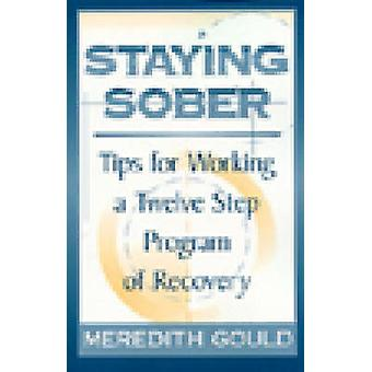 Staying Sober - Tips for Working a Twelve Step Program of Recovery by