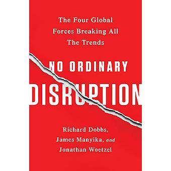 No Ordinary Disruption - The Four Global Forces Breaking All the Trend