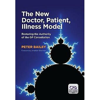 The New Doctor - Patient - Illness Model - Restoring the Authority of