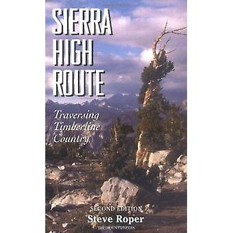Sierra High Route - Traversing Timberline Country (2nd) by Steve Roper