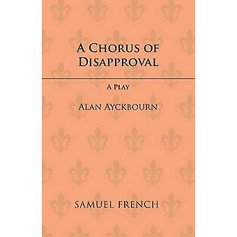 A Chorus of Disapproval by Ayckbourn & Alan