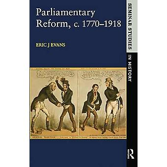 Parliamentary Reform in Britain C. 17701918 by Evans & Eric J.