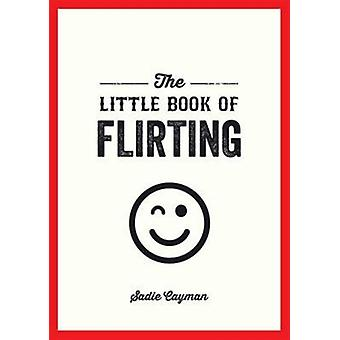 Little Book Of Flirting by Cayman Sadie