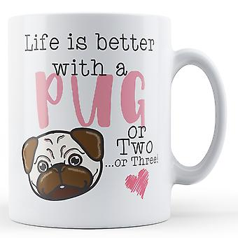 Life is better with a Pug or Two... or Three! - Printed Mug