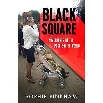 Black Square - Adventures in the Post-Soviet World by Sophie Pinkham -