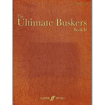 The Ultimate Buskers - (Music - Chords - Lyrics) - Bk. 2 by Various Con