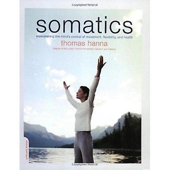 Somatics - Wiedererwachen der Gedankenkontrolle der Bewegung - Flexibilität-