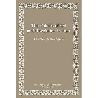 Politiken i olja och revolutionen i Iran av Shaul Bakhash - 9780815