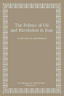 The Politics of Oil and Revolution in Iran by Shaul Bakhash - 9780815