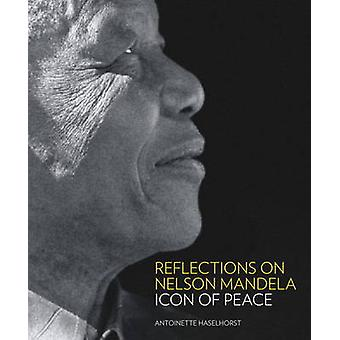 Reflections on Nelson Mandela - Icon of Peace by Antoinette Haselhorst